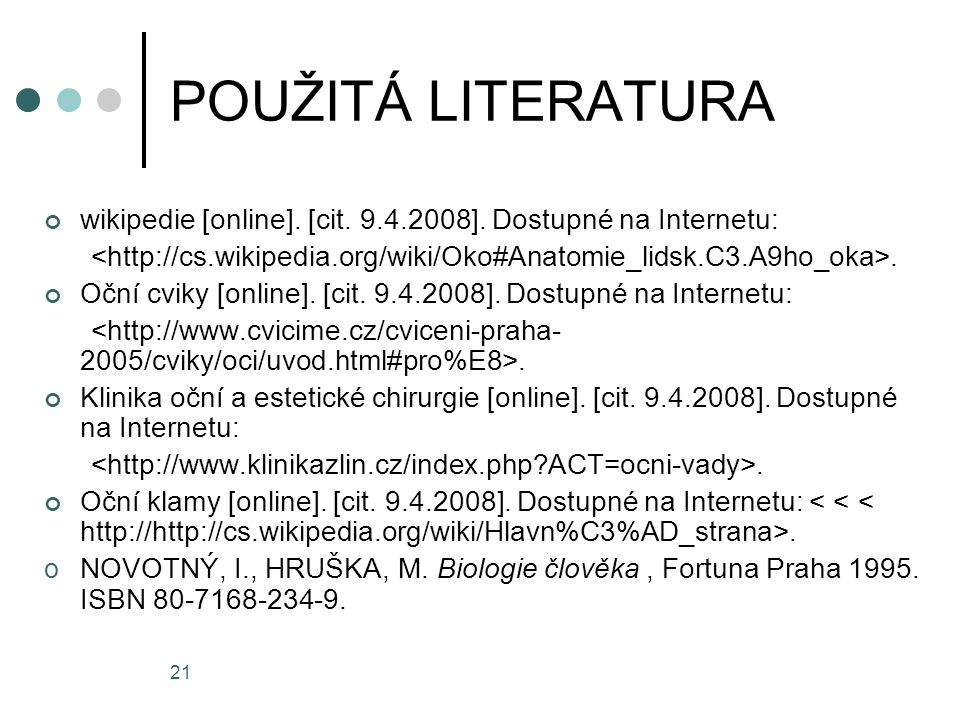 POUŽITÁ LITERATURA wikipedie [online]. [cit. 9.4.2008]. Dostupné na Internetu: <http://cs.wikipedia.org/wiki/Oko#Anatomie_lidsk.C3.A9ho_oka>.